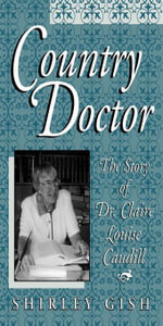 Country Doctor : The Story of Dr. Claire Louise Caudill - Shirley Gish