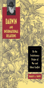 Darwin and International Relations : On the Evolutionary Origins of War and Ethnic Conflict - Bradley A. Thayer