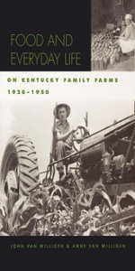 Food and Everyday Life on Kentucky Family Farms, 1920-1950 - John van Willigen