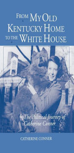 From My Old Kentucky Home to the White House : The Political Journey of Catherine Conner - Catherine Conner