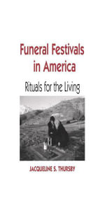 Funeral Festivals in America : Rituals for the Living - Jacqueline S. Thursby