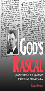 God's Rascal : J. Frank Norris and the Beginnings of Southern Fundamentalism - Barry Hankins