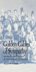 Golden Cables of Sympathy : The Transatlantic Sources of Nineteenth-Century Feminism - Margaret H. McFadden