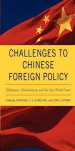 Challenges to Chinese Foreign Policy : Diplomacy, Globalization, and the Next World Power