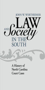 Law and Society in the South : A History of North Carolina Court Cases - John W. Wertheimer