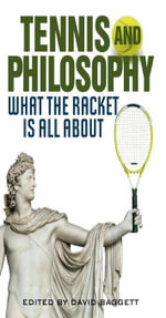 Tennis and Philosophy : What the Racket is All About