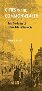 Cities in the Commonwealth : Two Centuries of Urban Life in Kentucky - Allen J. Share