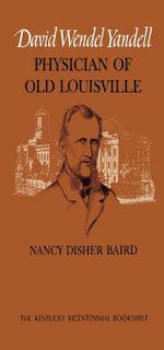 David Wendel Yandell : Physician of Old Louisville - Nancy Disher Baird