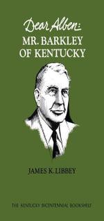 Dear Alben : Mr. Barkley of Kentucky - James K. Libbey