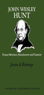 John Wesley Hunt : Pioneer Merchant, Manufacturer and Financier - James A. Ramage