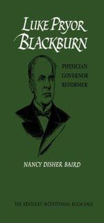 Luke Pryor Blackburn : Physician, Governor, Reformer - Nancy Disher Baird