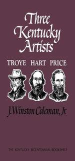 Three Kentucky Artists : Troye, Hart, Price - J. Winston, Jr. Coleman