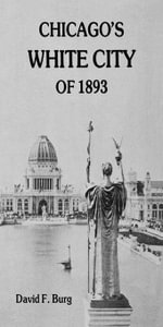 Chicago's White City of 1893 - David F. Burg