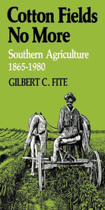 Cotton Fields No More : Southern Agriculture, 1865-1980 - Gilbert C. Fite