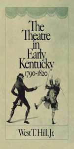 The Theatre in Early Kentucky : 1790-1820 - West T., Jr. Hill