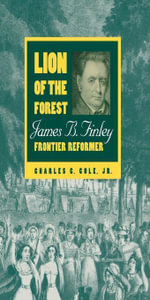 Lion of the Forest : James B. Finley, Frontier Reformer - Charles C., Jr. Cole