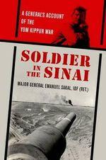 Soldier in the Sinai : A General's Account of the Yom Kippur War - Emanuel Sakal