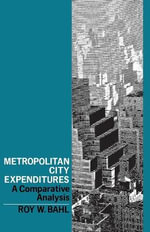 Metropolitan City Expenditures : A Comparative Analysis - Roy W Bahl