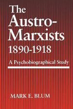 The Austro-Marxists 1890-1918 : A Psychobiographical Study - Mark E Blum