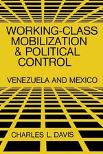 Working-Class Mobilization and Political Control : Venezuela and Mexico - Charles L Davis