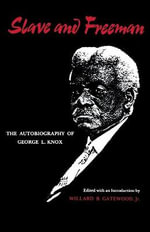 Slave and Freeman : The Autobiography of George L. Knox - Willard B Gatewood