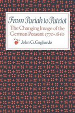 From Pariah to Patriot : The Changing Image of the German Peasant 1770-1840 - John G Gagliardo