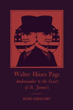 Walter Hines Page : Ambassador to the Court of St. James's - Ross Gregory