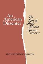 An American Dissenter : The Life of Algie Martin Simons 1870-1950 - Kent Kreuter