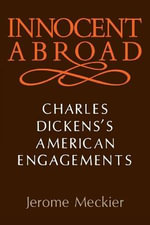 Innocent Abroad : Charles Dickens's American Engagements - Professor of English Jerome Meckier