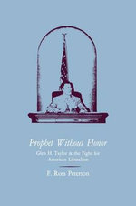 Prophet Without Honor : Glen H. Taylor and the Fight for American Liberalism - F Ross Peterson