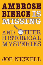 Ambrose Bierce Is Missing : And Other Historical Mysteries - Joe Nickell