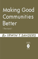 Making Good Communities Better - Irwin T Sanders