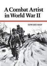 A Combat Artist in World War II - Edward Reep