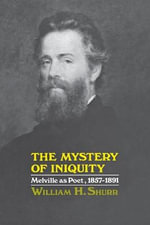 The Mystery of Iniquity : Melville as Poet, 1857-1891 - William H Shurr