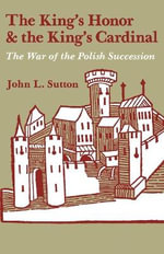 The King's Honor and the King's Cardinal : The War of the Polish Succession - John L Sutton