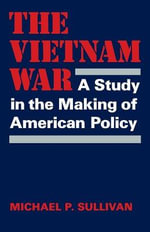 The Vietnam War : A Study in the Making of American Policy - Michael P Sullivan