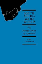 South Africa and the World : The Foreign Policy of Apartheid - Amry Vandenbosch