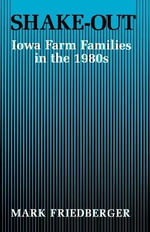 Shake-Out : Iowa Farm Families in the 1980s - Mark Friedberger
