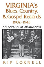 Virginia's Blues, Country, and Gospel Records, 1902-1943 : An Annotated Discography - Kip Lornell