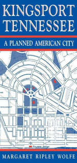 Kingsport, Tennessee : A Planned American City - Margaret Ripley Wolfe