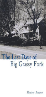 The Last Days of Big Grassy Fork - Hunter James