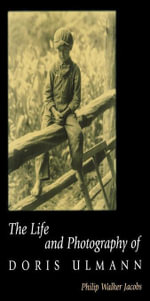 The Life and Photography of Doris Ulmann - Philip Walker Jacobs