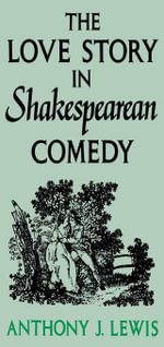 The Love Story in Shakespearean Comedy - Anthony J. Lewis
