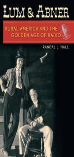 Lum and Abner : Rural America and the Golden Age of Radio - Randal L. Hall