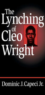 The Lynching of Cleo Wright - Dominic J., Jr. Capeci