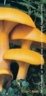 Mushrooms of West Virginia and the Central Appalachians - William C. Roody