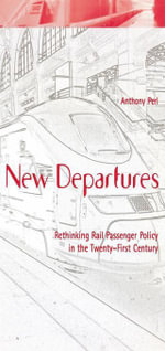 New Departures : Rethinking Rail Passenger Policy in the Twenty-First Century - Anthony Perl