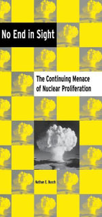 No End in Sight : The Continuing Menace of Nuclear Proliferation - Nathan E. Busch
