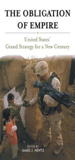 The Obligation of Empire : United States' Grand Strategy for a New Century