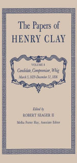 The Papers of Henry Clay : Candidate, Compromiser, Whig, March 5, 1829-December 31, 1836 - Henry Clay